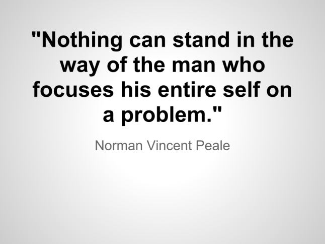 Nothing can stand in the way of the man who focuses his entire self on a problem.