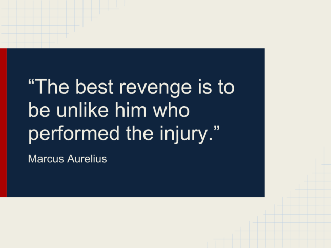 """The best revenge is to be unlike him who performed the injury."""