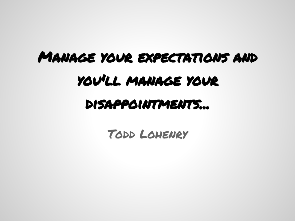 http://toddlohenry.files.wordpress.com/2012/10/manage-your-expectations-and-youll-manage-your-disappointments.png