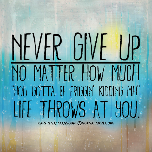 Never Give Up Bright Shiny Objects Classy Never Give Up On Life Quotes
