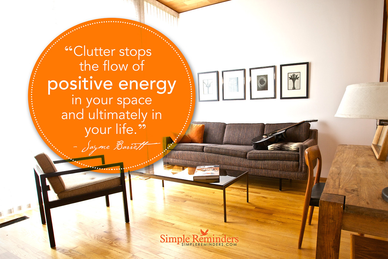 """Clutter stops the flow of positive energy in your space and ultimately in your life."" — Jayme Barrett"